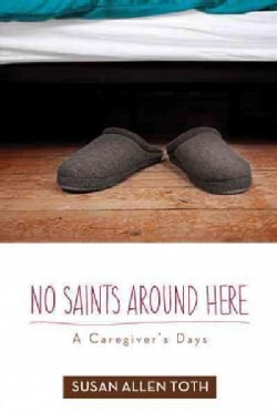 No Saints Around Here: A Caregiver's Days (Paperback)