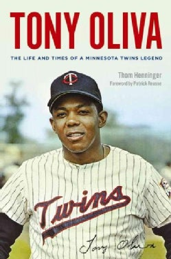 Tony Oliva: The Life and Times of a Minnesota Twins Legend (Hardcover)