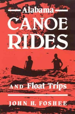 Alabama Canoe Rides and Float Trips: A Detailed Guide to the Cahaba and 25 Other Creeks and Rivers of Alabama Plu... (Paperback)