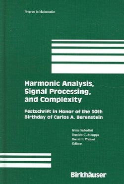 Harmonic Analysis, Signal Processing, And Complexity: Festschrift in Honor of the 60th Birthday of Carlos A. Bere... (Hardcover)
