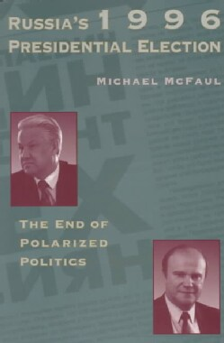 Russia's 1996 Presidential Election: The End of Polarized Politics (Paperback)