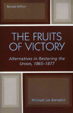 The Fruits of Victory: Alternatives in Restoring the Union, 1865-1877 (Paperback)