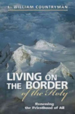 Living on the Border of the Holy: Renewing the Priesthood of All (Paperback)