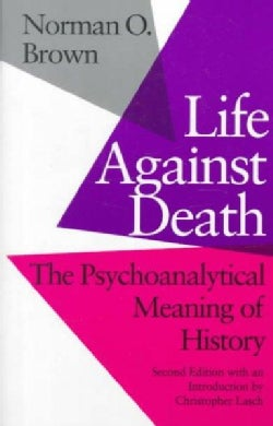 Life Against Death: The Psychoanalytical Meaning of History (Paperback)