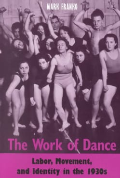 The Work of Dance: Labor, Movement, and Identity in the 1930's (Paperback)