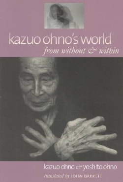 Kazuo Ohno's World: From Without & Within (Paperback)