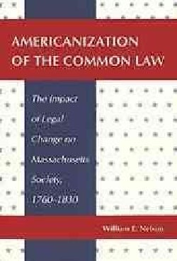 Americanization of the Common Law: The Impact of Legal Change on Massachusetts Society, 1760-1830 (Paperback)