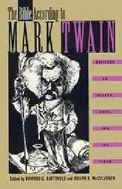 The Bible According to Mark Twain: Writings on Heaven, Eden, and the Flood (Hardcover)