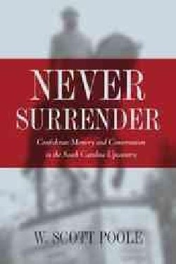 Never Surrender: Confederate Memory and Conservatism in the South Carolina Upcountry (Paperback)