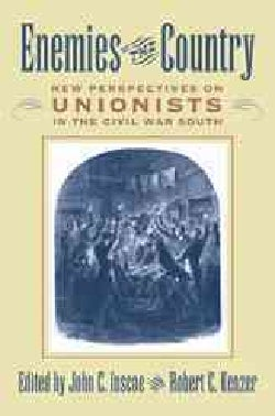 Enemies Of The Country: New Perspectives On Unionists In The Civil War South (Paperback)