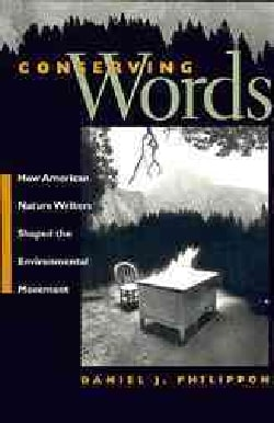 Conserving Words: How American Nature Writers Shaped the Environmental Movement (Paperback)