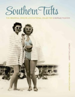 Southern Tufts: The Regional Origins and National Craze for Chenille Fashion (Hardcover)