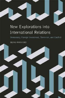 New Explorations into International Relations: Democracy, Foreign Investment, Terrorism, and Conflict (Paperback)