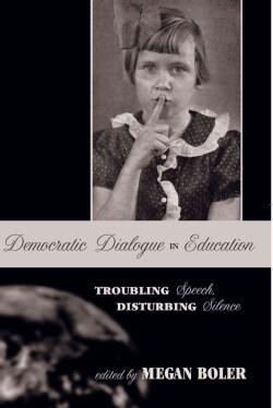 Democratic Dialogue in Education: Troubling Speech, Disturbing Silence (Paperback)