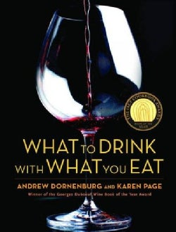 What to Drink With What You Eat: The Definitive Guide to Pairing Food With Wine, Beer, Sake, Spirits, Coffee, Tea... (Hardcover)