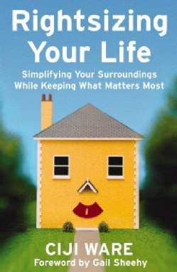 Rightsizing Your Life: Simplifying Your Surroundings While Keeping what Matters Most (Paperback)