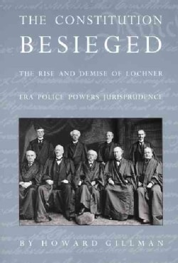 The Constitution Besieged: The Rise & Demise of Lochner Era Police Powers Jurisprudence (Paperback)