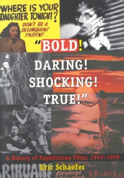 Bold! Daring! Shocking! True: A History of Exploitation Films, 1919-1959 (Paperback)