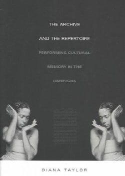 The Archive and the Repertoire: Performing Cultural Memory in the Americas (Paperback)