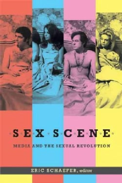 Sex Scene: Media and the Sexual Revolution (Hardcover)