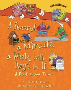 A Second, a Minute, a Week With Days in It: A Book About Time (Hardcover)