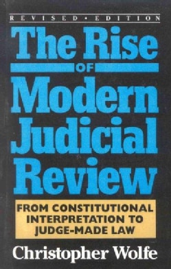 The Rise of Modern Judicial Review: From Constitutional Interpretation to Judge-Made Law (Paperback)