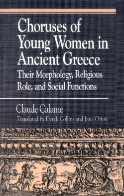 Choruses of Young Women in Ancient Greece: Their Morphology, Religious Role and Social Functions (Paperback)