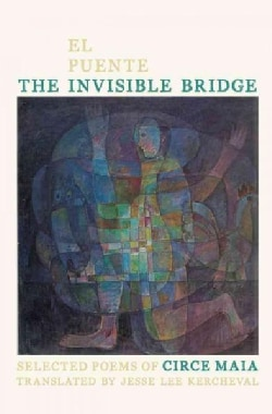 El puente invisible/ The Invisible Bridge: Selected Poems of Circe Maia (Paperback)