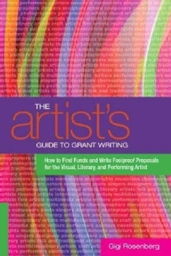 The Artist's Guide to Grant Writing: How to Find Funds and Write Foolproof Proposals for the Visual, Literary, an... (Paperback)