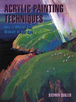 Acrylic Painting Techniques: How to Master the Medium of Our Age (Paperback)