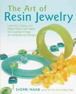 The Art of Resin Jewelry: Layering, Casting, And Mixed Media Techniques For Creating Vintage To Contemporary Designs (Paperback)