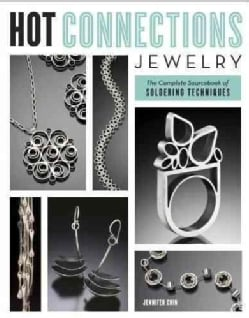 Hot Connections Jewelry: The Complete Sourcebook of Soldering Techniques (Paperback)