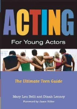 Acting for Young Actors: The Ultimate Teen Guide (Paperback)
