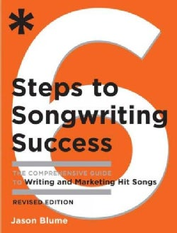 6 Steps to Songwriting Success: The Comprehensive Guide to Writing and Marketing Hit Songs (Paperback)