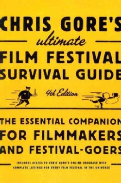 Chris Gore's Ultimate Film Festival Survival Guide: The Essential Companion for Filmmakers and Festival-goers (Paperback)