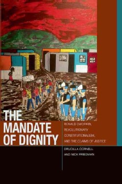 The Mandate of Dignity: Ronald Dworkin, Revolutionary Constitutionalism, and the Claims of Justice (Hardcover)