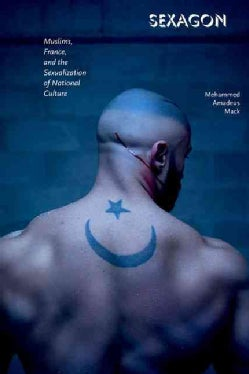 Sexagon: Muslims, France, and the Sexualization of National Culture (Paperback)