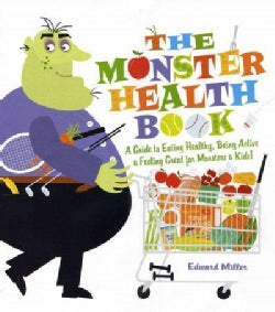 The Monster Health Book: A Guide to Eating Healthy, Being Active & Feeling Great for Monsters & Kids! (Paperback)