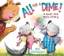 All for a Dime!: A Bear and Mole Story (Hardcover)