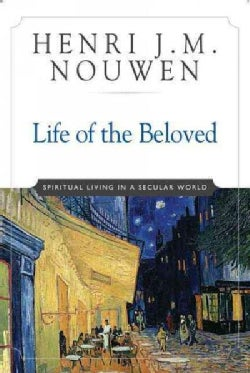 Life of the Beloved: Spiritual Living in a Secular World (Paperback)