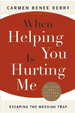 When Helping You Is Hurting Me: Escaping the Messiah Trap (Paperback)