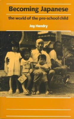 Becoming Japanese: The World of the Pre-School (Paperback)