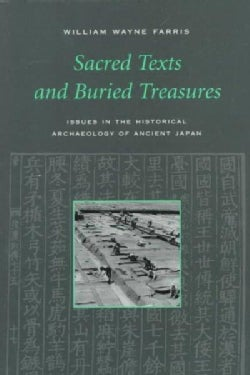 Sacred Texts and Buried Treasures: Issues in the Historical Archaeology of Ancient Japan (Paperback)