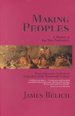Making Peoples: A History of the New Zealanders, from Polynesian Settlement to the End of the Nineteenth Century (Paperback)