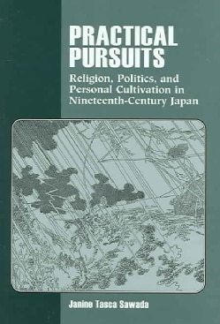 Practical Pursuits: Religion, Politics, and Personal Cultivation in Nineteenth-Century Japan (Hardcover)