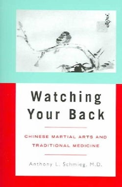 Watching Your Back: Chinese Martial Arts and Traditional Medicine (Paperback)
