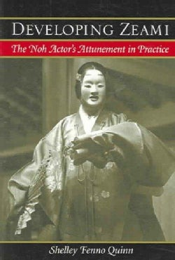 Developing Zeami: The Noh Actor's Attunement in Practice (Paperback)