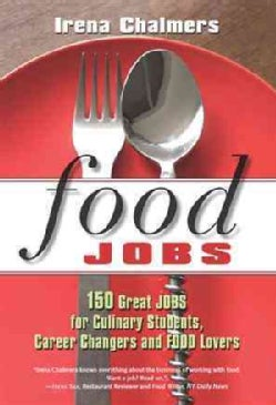 Food Jobs: 150 Great Jobs for Culinary Students, Career Changers and Food Lovers (Paperback)