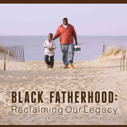 Black Fatherhood: Reclaiming Our Legacy (Hardcover)