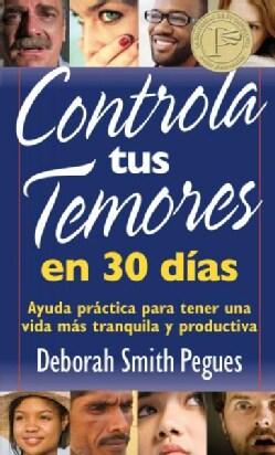 Controla tus temores en 30 dias / Control your fears in 30 days: Ayuda Practica Para Tener Una Vida Mas Tranquila... (Paperback)